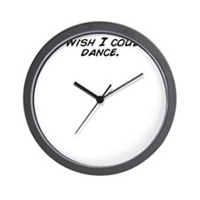 I wish I could dance. Wall Clock