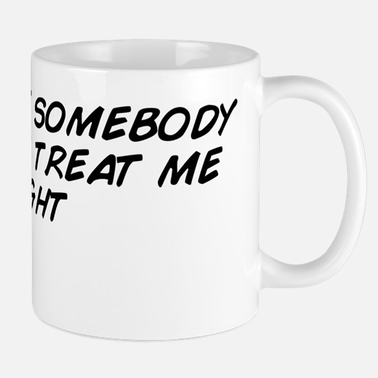 I deserve somebody that will treat me r Mug