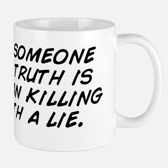 Hurting someone with the truth is bette Mug