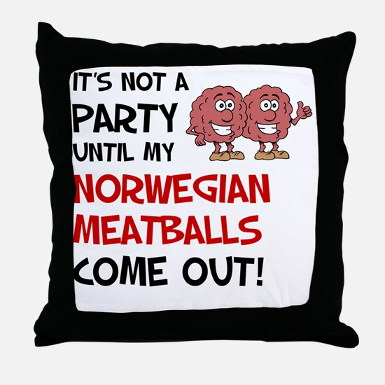 Not A Party Until Norwegian Meatballs Throw Pillow