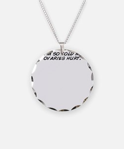 I'm so cold my ovaries  Necklace