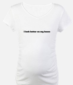 I Look Better On My Knees Shirt