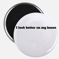 I Look Better On My Knees Magnet