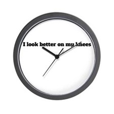 I Look Better On My Knees Wall Clock