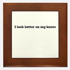 I Look Better On My Knees Framed Tile