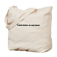I Look Better On My Knees Tote Bag