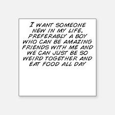 "I want someone new in my li Square Sticker 3"" x 3"""