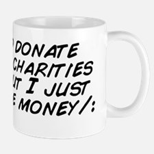 I would donate money to charities and a Mug