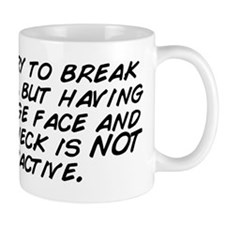 I'm sorry to break it to you, but  Mug