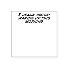 """I really regret waking up t Square Sticker 3"""" x 3"""""""