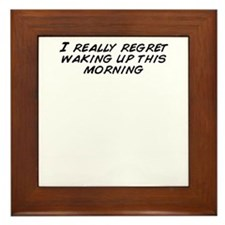 I really regret waking up this morning Framed Tile