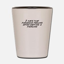 I hate that paranoid feeling after gett Shot Glass