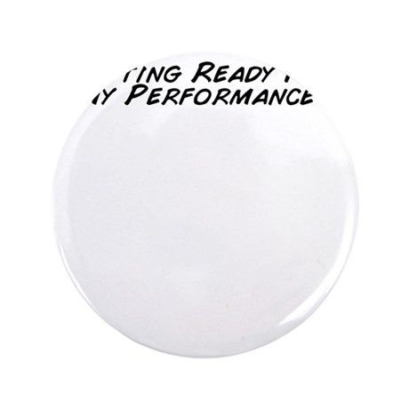 """Getting Ready For My Performance ! 3.5"""" Button"""