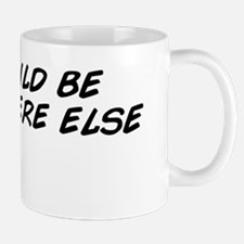 I should be somewhere else Mug