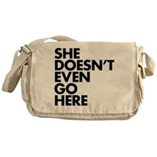 She doesn't even go here Messenger Bag