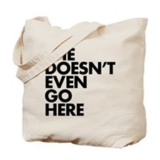 She doesn't even go here Tote Bag