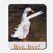 Bye, Bye Duck Mousepad