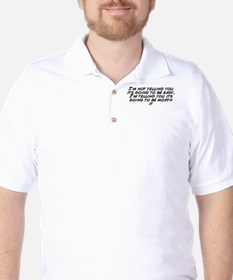 I'm not telling you its going to b Golf Shirt