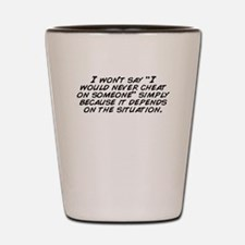 """I won't say """"I would never ch Shot Glass"""
