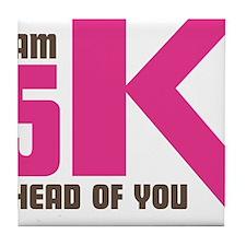 5K Ahead Of You Tile Coaster