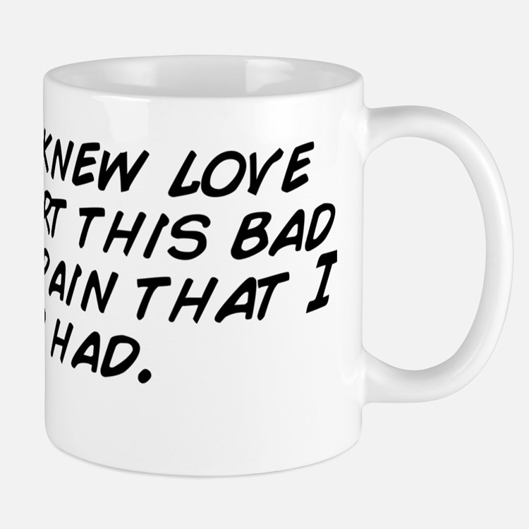 I never knew love would hurt this bad.. Small Mugs