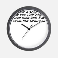 I want a gold fish but the last one I h Wall Clock