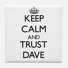 Keep Calm and TRUST Dave Tile Coaster