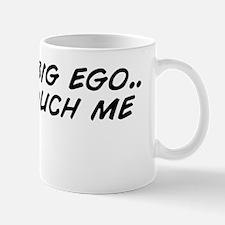 I got a big ego.. Don't touch me Mug