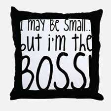 I May Be Small But Im Still The Boss Throw Pillow