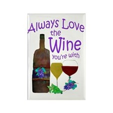 Always Love the Wine youre with Rectangle Magnet