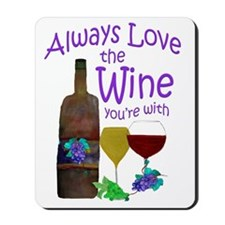 Always Love the Wine youre with Mousepad