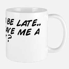 I'm gonna be late.. Can you save m Mug