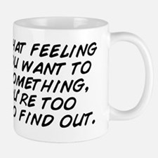 I hate that feeling when you want to kn Mug