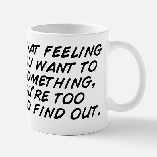 I hate that feeling when you want to kn Mug