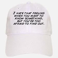 I hate that feeling when you want to know some Baseball Baseball Cap