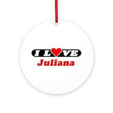 I Love Juliana Ornament (Round)