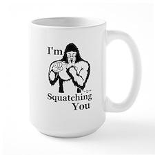 I'm Squatching You Mugs