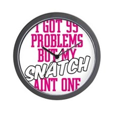 HLC 99 PROBLEMS SNATCH Wall Clock
