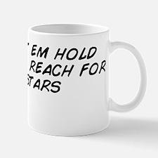 Don't let em hold you down, reach  Mug