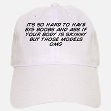 its so hard to have big boobs and ass if your  Baseball Baseball Cap