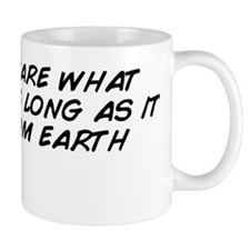 i don't care what planet, as long  Mug