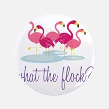 """What The Flock? 3.5"""" Button"""