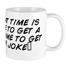 'Hey, what time is it?' 'Time to get a  Mug