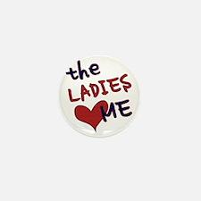 The ladies love me Mini Button