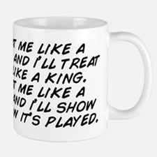 Treat me like a queen, and i'll tr Mug