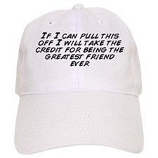 If I can pull this off I will take the credit  Baseball Cap