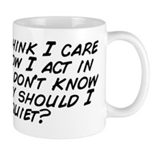 People think I care about how I act in  Mug