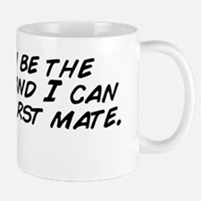 You can be the captain, and I can be yo Mug