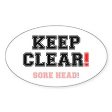 KEEP CLEAR - SORE HEAD! Decal