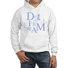 Do It Or Ill Scream Hoodie